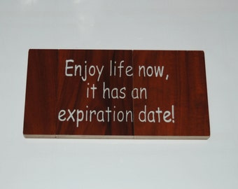Enjoy life now, it has an expiration date! - Hand painted wooden plaque 15051