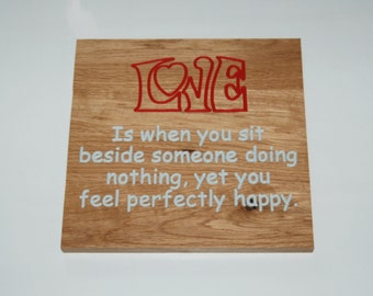 LOVE  Is when you sit beside someone doing nothing, yet you feel perfectly happy. - Hand painted wooden plaque 15049