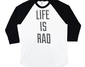 Unisex Life is Rad Baseball Tee - Mens Baseball Tee / Women's Baseball Tshirt - Typographic Tshirt - Cool Gift for Men - Gift for Him