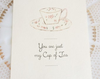 You are just my Cup of Tea-Print 5x7