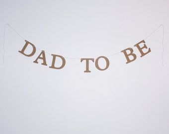 Dad to Be Banner - Custom Color - Baby Shower Decoration or Photo Prop