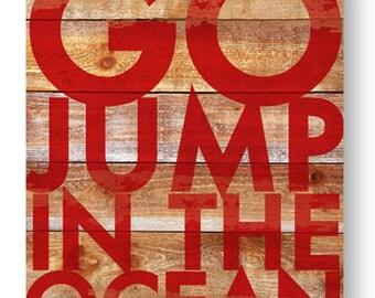 Rustic cedar wood- Go Jump in the Ocean 13 x 18