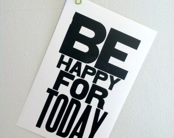 Black and White Motivational Art, Be Happy for Today Letterpress Print , Large Sign, 11 x 17 Poster