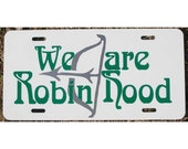 Robin Hood License Plate We are Robin Hood! Car Tag