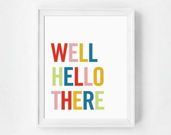 Well Hello There, Wall Decor, Quote Print, Minimal Wall Art, Inspirational Print, Quote Poster, Art Print, Minimalist, Typography Print