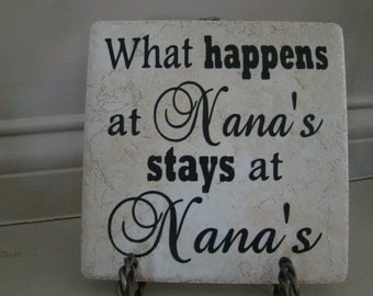 What happens at Nana's Stays at Nana's  Tile for Mother's Day for Nana Grandma Mimi with vinyl lettering