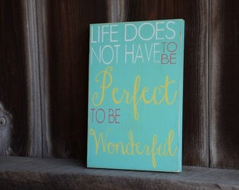 Life does not have to be perfect to be wonderful Inspirational Quote Wood Sign