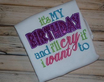 Its My Birthday And Ill Cry if I Want To Girls Shirt, Bodysuit, Appliqued Embroidery