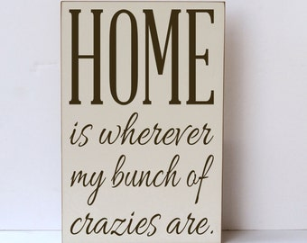 Home is Where Bunch of Crazies Are, Home Decor Wood Sign, Sign for Home Decor, Funny Sign, Home Sign, Family Sign, Home Decor, Wall Sign