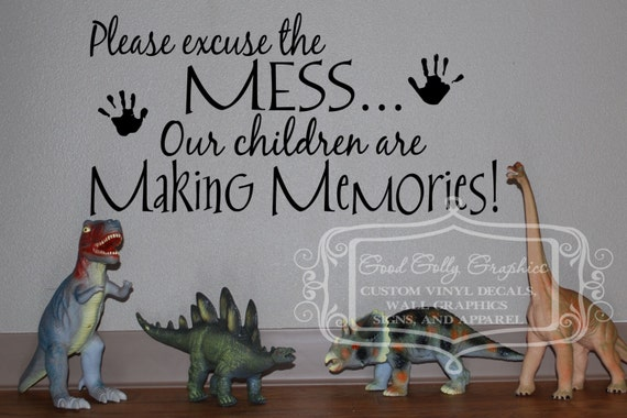 Please excuse the mess our children are making memories vinyl wall decal