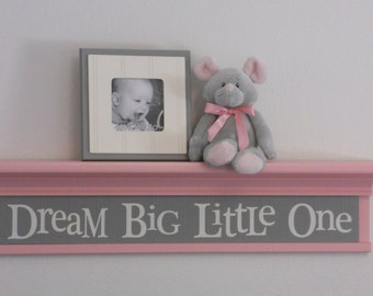 "Dream Big Little One, Nursery Sign, Wood Nursery Sign, Nursery Art, Gray Wood Sign on 30"" Light Pink Shelf, Baby Shower Gift, Nursery Decor"