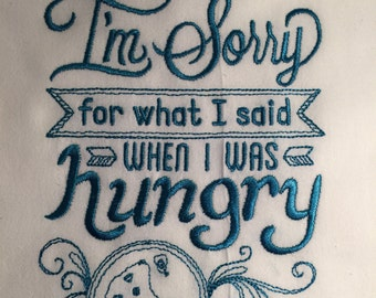 OneTea Towel Flour Sack Towels with fun Embroidery Sayings I'm Sorry for what I said when I was hungry