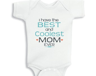 I have the best and Coolest mom ever baby bodysuit or Kids Shirt