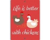 Life is Better with Chickens Indoor/Outdoor Aluminum No Rust No Fade Sign