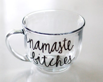 namaste bitches coffee mug - glass cup - custom hand painted script