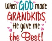 When God made Grandkids He gave me the Best - Machine Embroidery Design - 8 Sizes