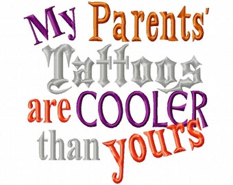 My Parents Tattoos are Cooler than yours - Machine Embroidery Design - 8 Sizes