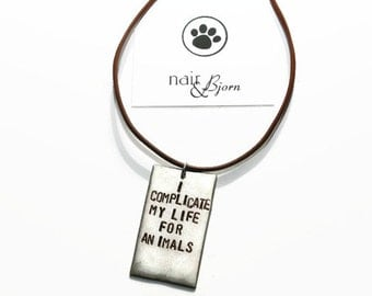 I Complicate My Life for Animals Unisex Necklace - Handmade jewelry, animal rescue jewelry, The Artisan Group, handstamped, faux leather