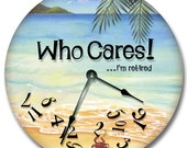 WHO CARES I'm retired Clock wall art