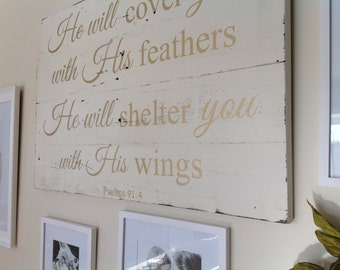 Painted sign on reclaimed barn wood         He will cover you with His feathers, He will shelter you with His wings. Psalms 91:4
