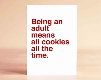 Funny Graduation Card - 30th Birthday Card - 40th Birthday Card - Being an adult means all cookies all the time.