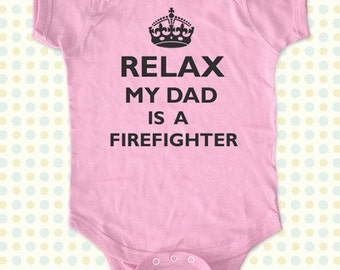 Relax My Dad - Mom - Aunt - Uncle - Grandpa - Is a Firefighter Baby One Piece Bodysuit, infant, Toddler, Youth Shirt