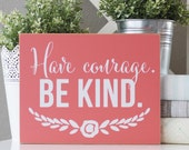 Have Courage. Be Kind. 8x10 Cinderella Quote Sign