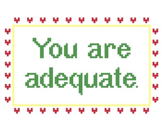 Cross Stitch Patterns -- You are adequate, in 2 versions