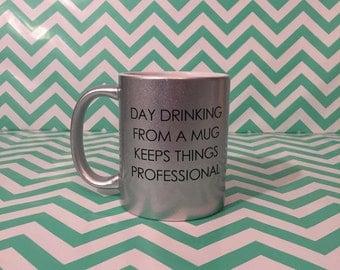 Day Drinking From A Mug Keeps Things Professional Mug