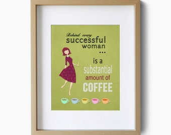Coffee art print for the kitchen wall decor, Behind Every Successful Woman is a Substantial Amount of Coffee quote poster.