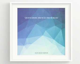 Live in the sunshine, swim in the sea, drink the wild air -  Ralph Waldo Emerson Print - Abstract Mountain