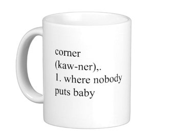 Corner Where Nobody Puts Baby Coffee Mug hs0049