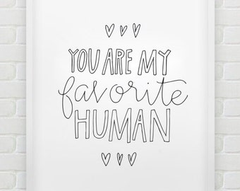 Favorite Human //  Handlettering // Printable Art