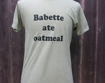 Babette ate Oatmeal Screenprinted Shirt