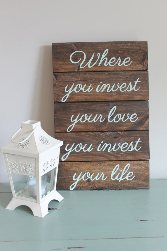 Where you invest your love, you invest your life // Quotes about intention courtesy of  SaltAndLightDesigns on Etsy.com