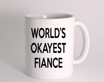 World's Okayest Fiance Funny Mug - Humorous Mugs - Great gift for family, friends and coworkers. PRIORITY MAIL