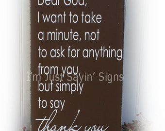 Dear God I want to take a minute not to ask for anything from you but simply to say thank you wood sign