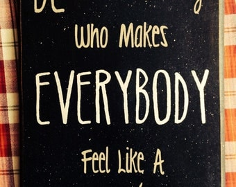 Be somebody who makes everybody feel like a somebody- handpainted sign, inspirational,family, kids