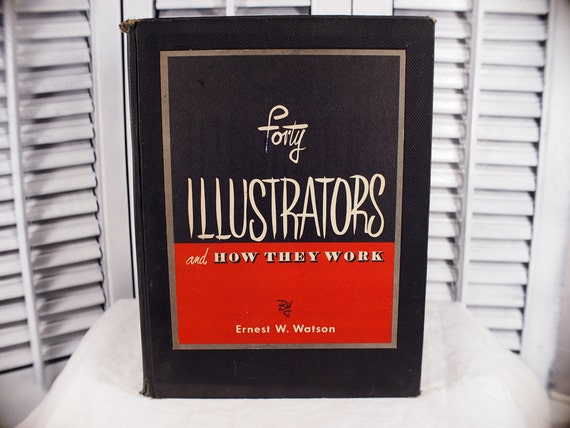 1947 Forty Illustrators And How They Work by Ernest W. Watson Hardcover Study of American Artists Interviews Illustrated Antique Book