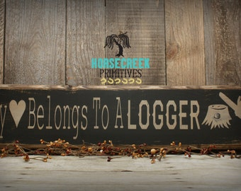 "Handcrafted ""My Heart Belongs to a Logger"" Rustic Primitive Wood Sign"