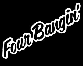 "FOUR BANGIN tuner car euro Stance 7"" Vinyl Decal Widow Sticker for Car, Truck, Motorcycle, Laptop, Ipad, Window, Wall, ETC"