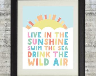 Live in the sunshine Art, Live In The Sunshine, Swim The Sea, Drink The Wild Air, Nursery Wall Art Print, Art Print, Nursery Art