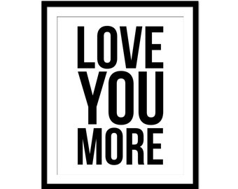 Love You More Print - Love - Love Sign - Love You More - Black & White Print