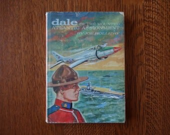 Vintage Childrens Book, Dale of the Mounted, Atlantic Assignment, Joe Holliday, 1959, Boys, Middle School, Adventure, Canada, Collectible