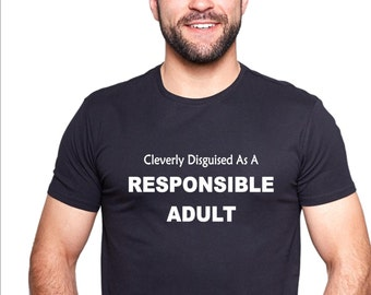 Funny slogan t-shirt.Cleverly Disguised As A Responsible Adult. Men's or Women's Styles