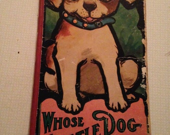 Whose Little Dog Are You --Children's Book, copyright 1913