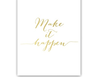 Make It Happen Gold Foil Print // Office Decor, Inspirational, Quote, Stationery, Work Pretty, Office Decor, Hand Lettering, Lettering Print