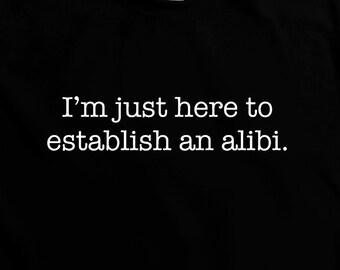 Establish an Alibi T-Shirt - funny humour witty t-shirt geek comedy nerd teesandthankyou
