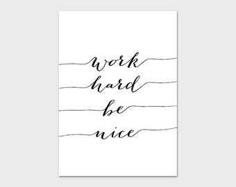 Quote Print 5x7 Instant Download Work Hard Be Nice Inspirational Print Motivational Print Calligraphy Print Quote Wall Art Black and White