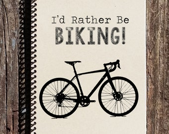 Id Rather Be Biking - Bike Lover Gifts - Bike Riding - Bicycle Art - Bicycle Notebook